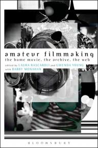Amateur Filmmaking : the home movie, the archive, the web