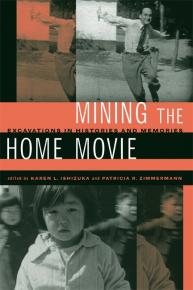 Mining the home movie : excavations in histories and memories